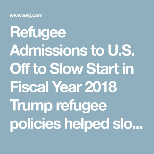 Refugee Admissions to U.S. Off to Slow Start in Fiscal Year 2018 Trump refugee policies helped slow inflow to just over 5,000 in first quarter
