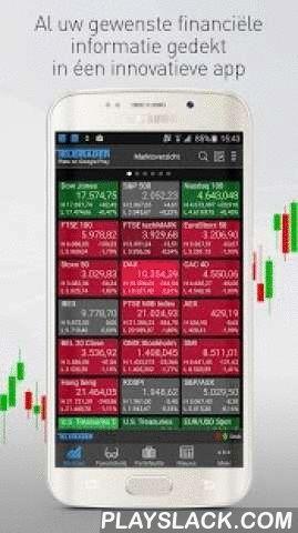 StockMarkets  Android App - playslack.com ,  Al uw gewenste Nederlandse- en Internationale marktinformatie gedekt in éen innovatieve app.Krijg toegang tot gratis live quotes en pushprijzen van markten over de hele wereld, waaronder kwaliteitnieuws van onze newsroom, bedrijfsprofielen, full screen real-time grafieken, aandelenscreener, valuta-converter en nog veel meer.Volledige personalisatie mogelijk met aangepaste watchlists, portefeuilles en koersgestuurde push-meldingen.REAL-TIME DATA…