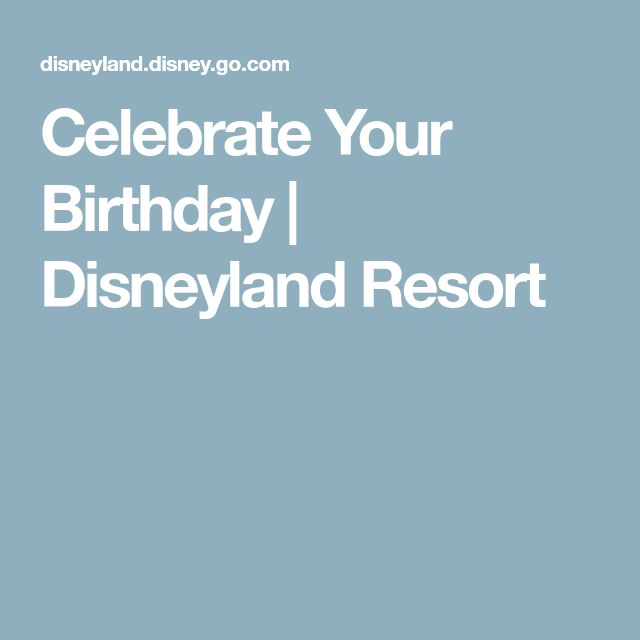 Celebrate Your Birthday | Disneyland Resort