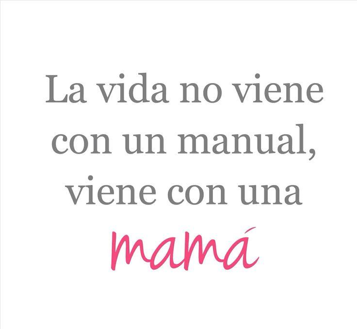 La vida no viene con un manual, viene con una MAMA...