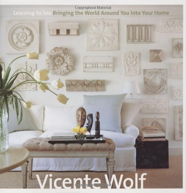 Learning To See A Book By New York Designer Vicente Wolf An Accomplished Photographer And Member Of The Interior Designers Hall Fame