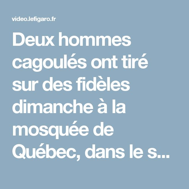 """Deux hommes cagoulés ont tiré sur des fidèles dimanche à la mosquée de Québec, dans le sud-est du Canada, faisant six morts dans ce que le Premier ministre Justin Trudeau a qualifié d'""""acte terroriste""""."""