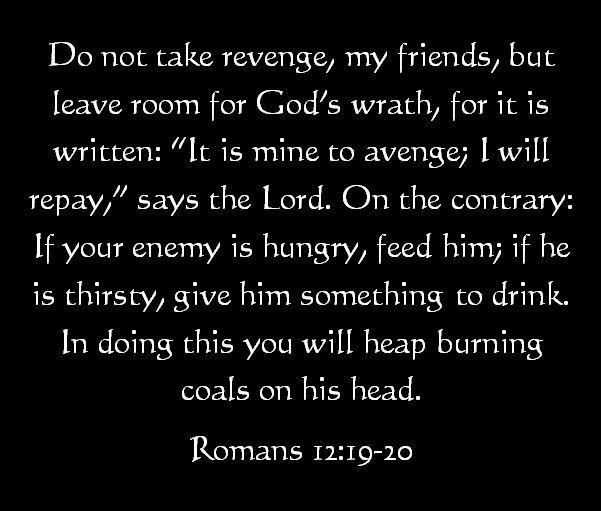 Sooo basically, let God deal with it. Be nice to your enemies, it confuses and upsets them. <3