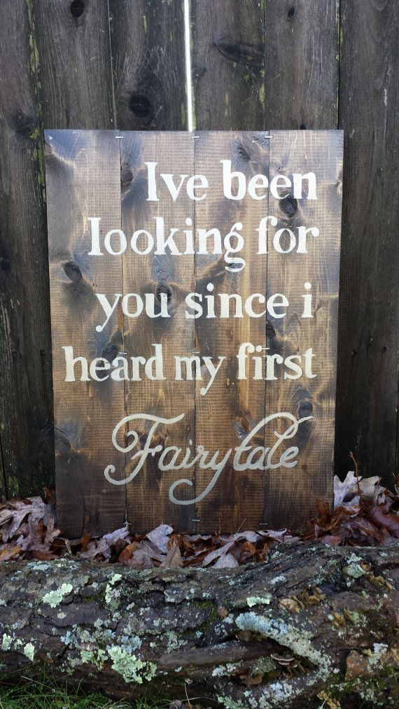 I've been looking for you since I heard my first fairytale. *I would also make sure it has the correct punctuation and spelling (and spacing). Rustic wood sign decor painted wood by VintageCreekStudio on Etsy.