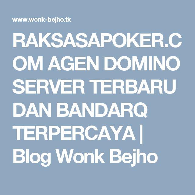 RAKSASAPOKER.COM AGEN DOMINO SERVER TERBARU DAN BANDARQ TERPERCAYA | Blog Wonk Bejho