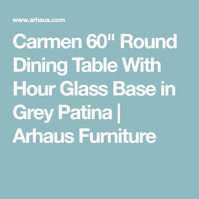 """Carmen 60"""" Round Dining Table With Hour Glass Base in Grey Patina   Arhaus Furniture"""