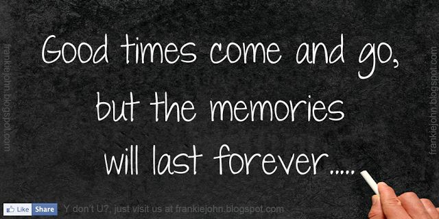 Comming With Quotes Thanks Quotesgram: Good Times Come And Go, But The Memories Will Last Forever