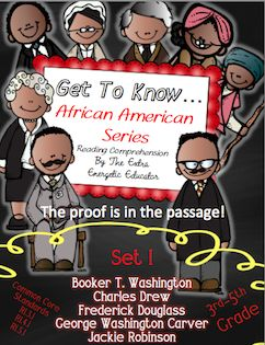 Have students practice finding text evidence with these passages!  This pack includes the following African Americans: *Booker T. Washington *Charles Drew *Frederick Douglass *George Washington Carver *Jackie Robinson  The following is included for each figure: *Informational reading passage *Informational poster *Comprehension sheet with Answer Key *Timeline worksheet with Answer Key *Graphic organizer $ Browse my store! http://www.teacherspayteachers.com/Store/The-Extra-Energetic-Educator