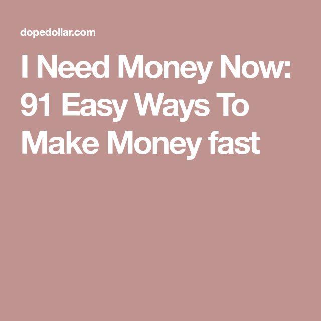 I Need Money Now: 91 Easy Ways To Make Money fast
