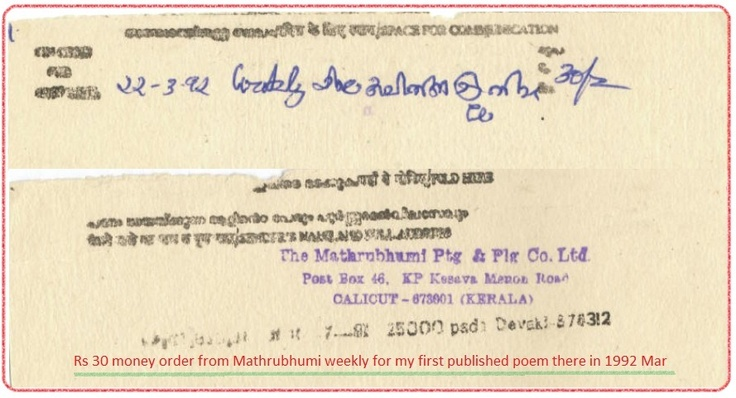 Rs 30 money order from Mathrubhumi weekly in 1992 Mar for my first published poem in that weekly.