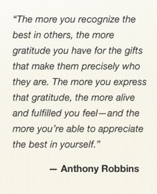 Recognize the best in others, and be grateful for the gifts that make them who they are