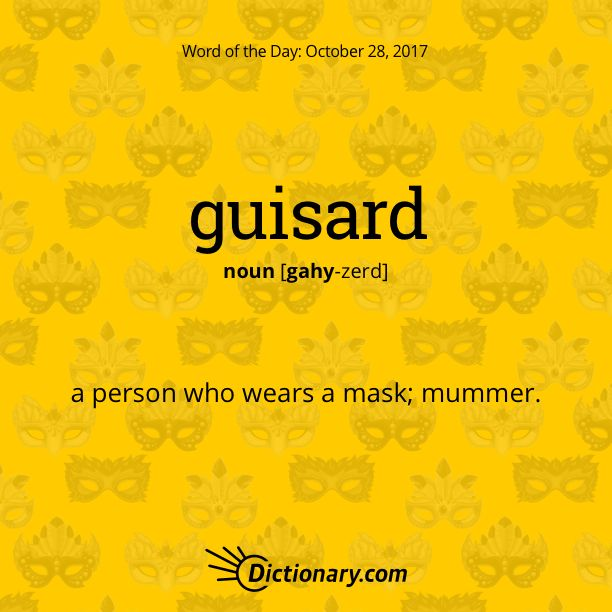 Dictionary.com's Word of the Day - guisard - a person who wears a mask.