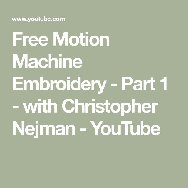 Free Motion Machine Embroidery - Part 1 - with Christopher Nejman - YouTube