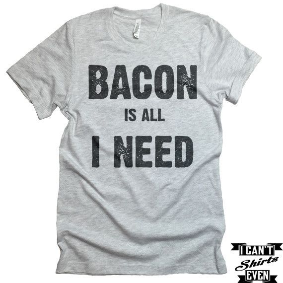 """The listing is for one short-sleeve unisex crew-neck t-shirt with """"Bacon Is All I Need"""" print. All t-shirts are unisex. We carry XS, S, M, L, XL, 2XL, 3XL Laying Flat Measurements in Inches: Width (ar"""