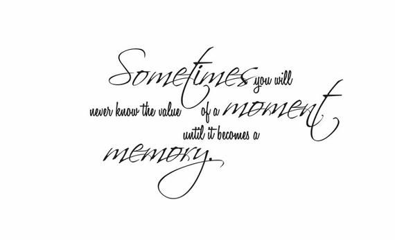 Wall Quote Sign Vinyl Decal Sticker multiple sizes wall lettering Sometimes you will never know the value of a moment family love wall decor – Zukünftige Projekte