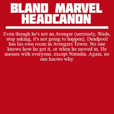Bland Marvel Headcanons, now that I think about it why has deadpool barely talked to Natasha in the comics, I feel like they would have a lot in common. Dark pasts and all