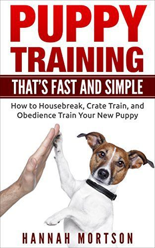 Puppy Training: Puppy Training that's Fast and Simple: How to Housebreak, Crate Train, and Obedience Train your New Puppy (Puppy Training, Dog Training, ... Obedience Training, Puppy Potty Training) - http://www.thepuppy.org/puppy-training-puppy-training-thats-fast-and-simple-how-to-housebreak-crate-train-and-obedience-train-your-new-puppy-puppy-training-dog-training-obedience-training-puppy-potty-training/