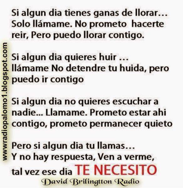 Si algun dia tienes ganas de llorar llamame,no prometo hacerte reir,pero puedo llorar con tigo ~ Radio Palomo