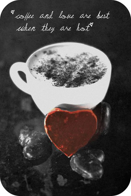 """""""Coffee and love are best when they are hot."""" #coffee #quotes"""