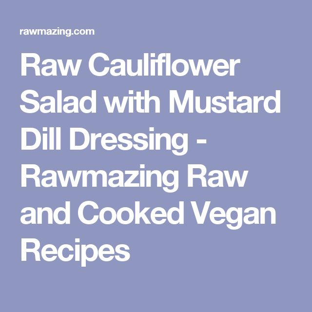 Raw Cauliflower Salad with Mustard Dill Dressing - Rawmazing Raw and Cooked Vegan Recipes