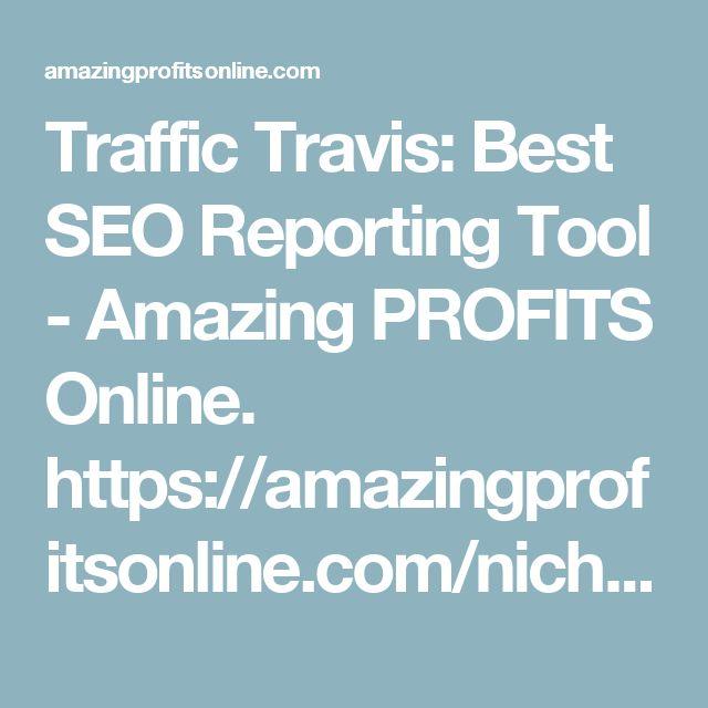Traffic Travis: Best SEO Reporting Tool - Amazing PROFITS Online. https://amazingprofitsonline.com/niche-marketing/check-google-ranking-keywords/
