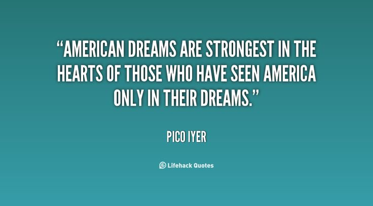 American Dream Quotes Entrancing 51 Best Pico Iyer Images On Pinterest  Inspire Quotes Inspiration . Decorating Inspiration