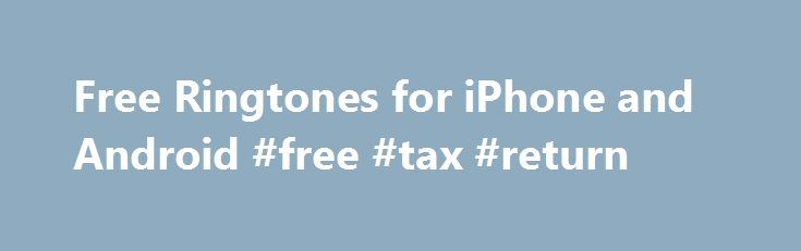 Free Ringtones for iPhone and Android #free #tax #return http://free.remmont.com/free-ringtones-for-iphone-and-android-free-tax-return/  #free mobile downloads # JavaScript must be enabled in order for you to use Audiko in standard view. Audiko offers you a free ringtone maker as well as an opportunity to download ringtones for iPhone and mobile phones of any kind. You have an opportunity to create or download them directly to your iPhone and […]