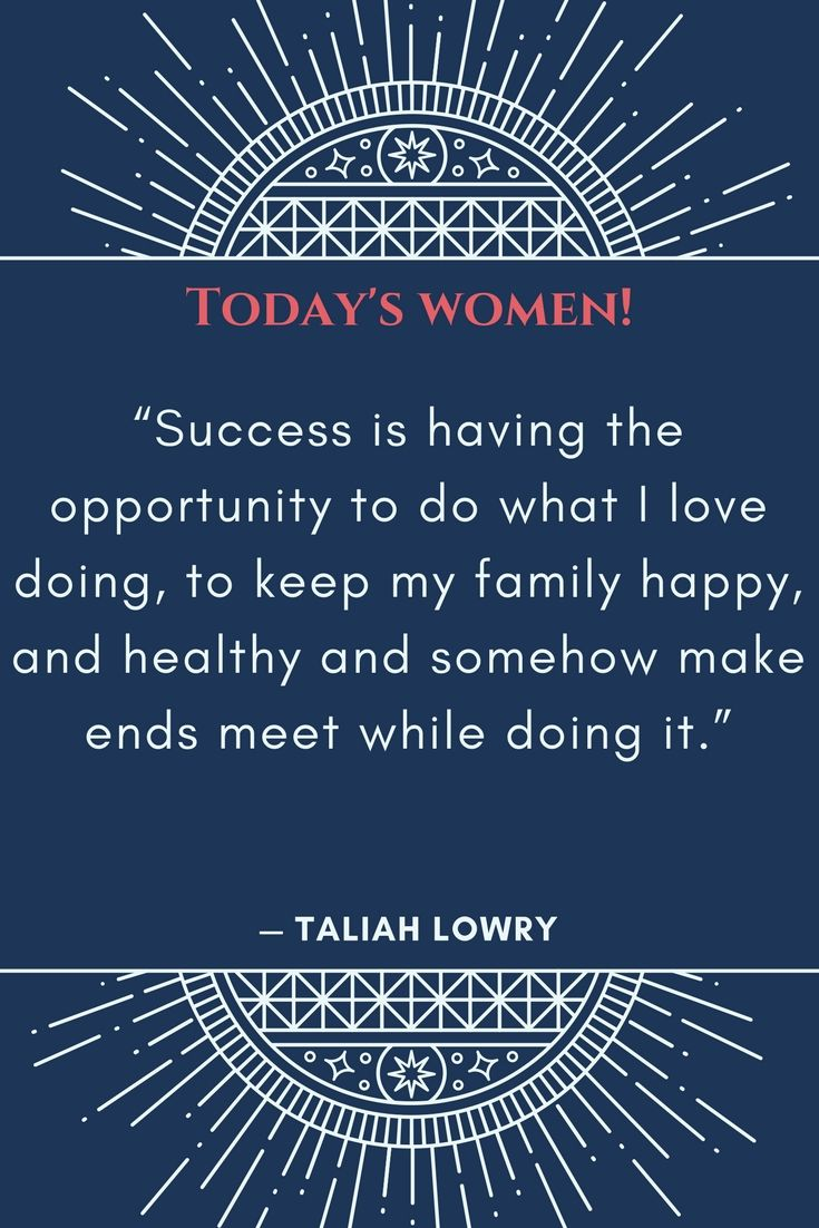 What is success by Taliah Lowry. Motivational inspirational quote for successful business women. Success is having the opportunity to do what i love doing, to keep my family happy, and health and somehow make ends meet while doing it.
