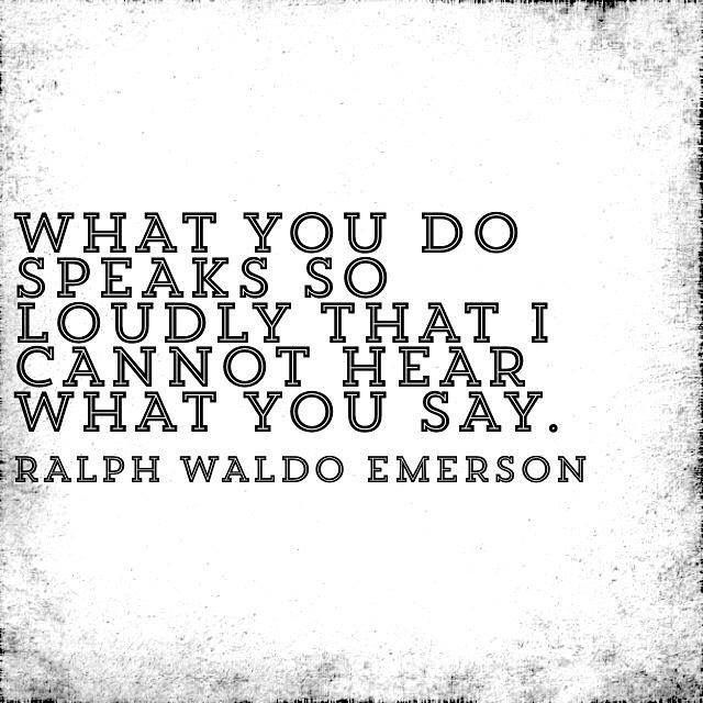 """What you do speaks so loudly..."" Ralph Waldo Emerson quote"