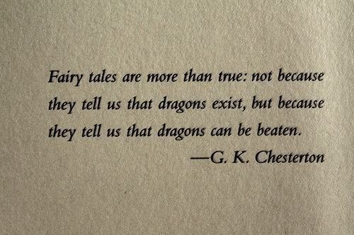 G.K. Chesteron. Love this quote.: Fairies, Inspiration, Quotes, Favorite Quote, Fairy Tales, Dragon, Book, Fairytales