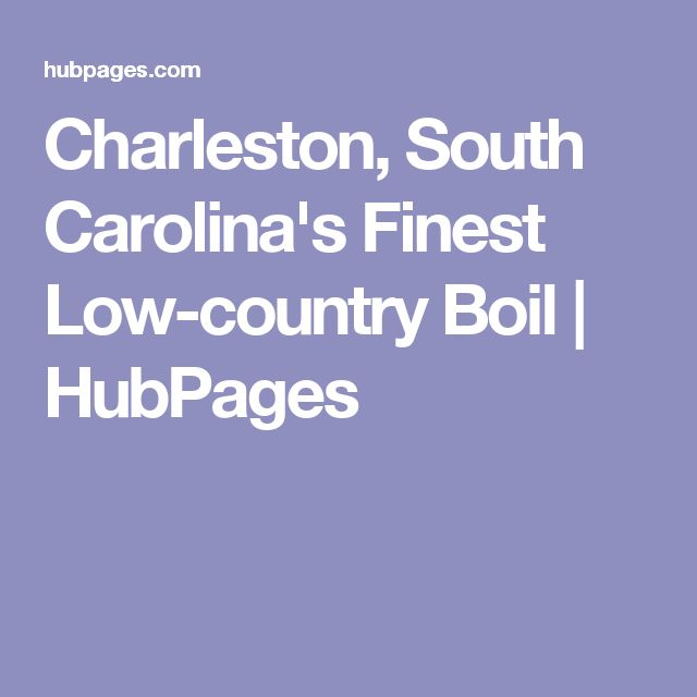 Charleston, South Carolina's Finest Low-country Boil | HubPages