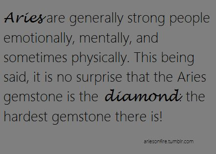 Aries are generally strong people emotionally, mentally & sometimes physically. This being said, it is no surprise that the Aries gemstone is the diamond, the hardest gemstone there is!