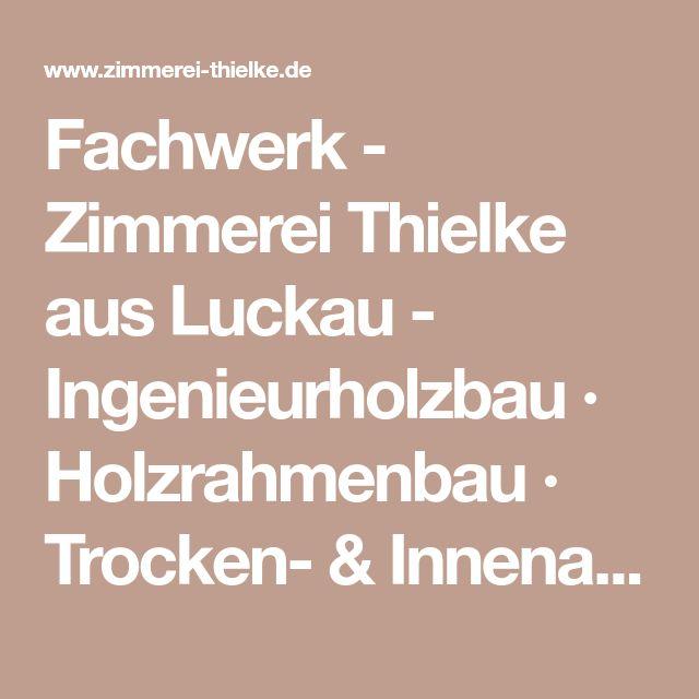 Fachwerk - Zimmerei Thielke aus Luckau - Ingenieurholzbau · Holzrahmenbau · Trocken- & Innenausbau · Restaurierungen