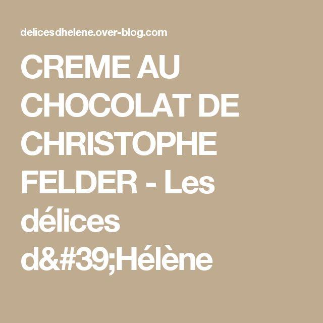 CREME AU CHOCOLAT DE CHRISTOPHE FELDER - Les délices d'Hélène