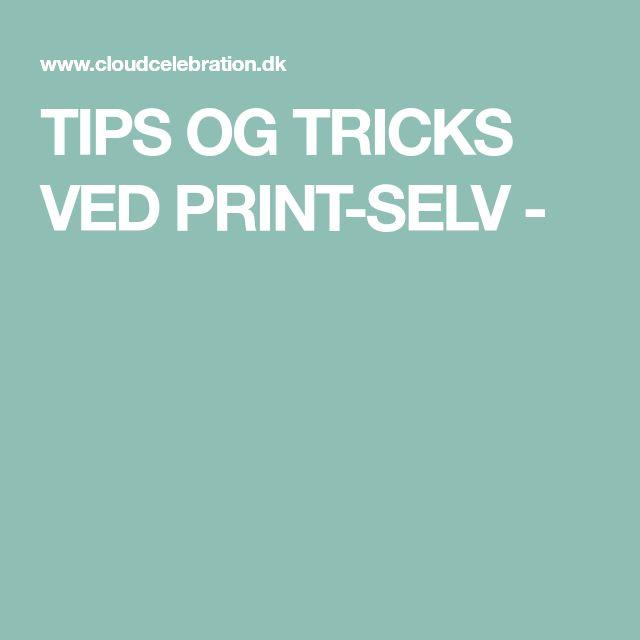 TIPS OG TRICKS VED PRINT-SELV -