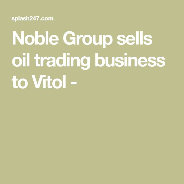 Noble Group sells oil trading business to Vitol -