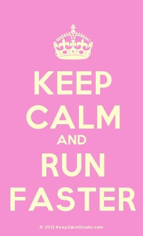 Keep Calm and Run Faster    mantenga la calma y correr más rápido!  (pick1hw)