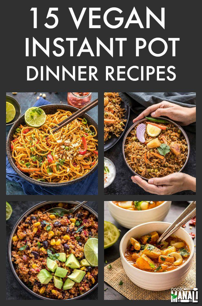 15 Easy Instant Pot Vegan Dinners Cook With Manali Instant Pot Recipes Vegetarian Vegetarian Instant Pot Instant Pot Dinner Recipes