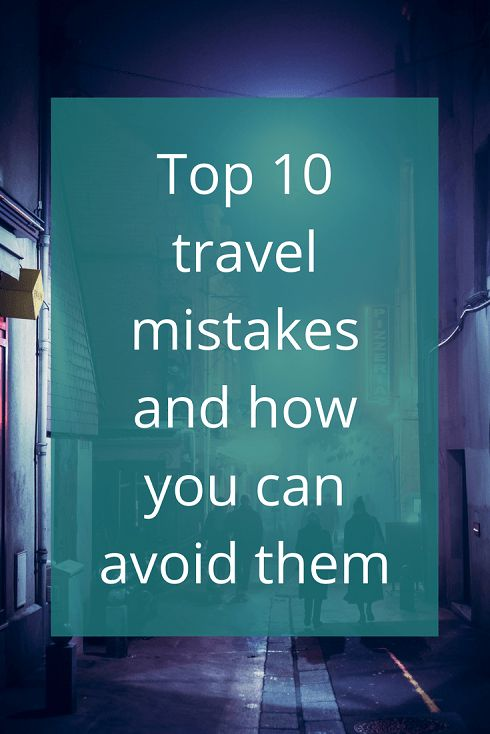 Adoration 4 Adventure's top 10 travel mistakes and how to avoid them. When traveling, something is bound to go wrong at some point. It happens to everyone.