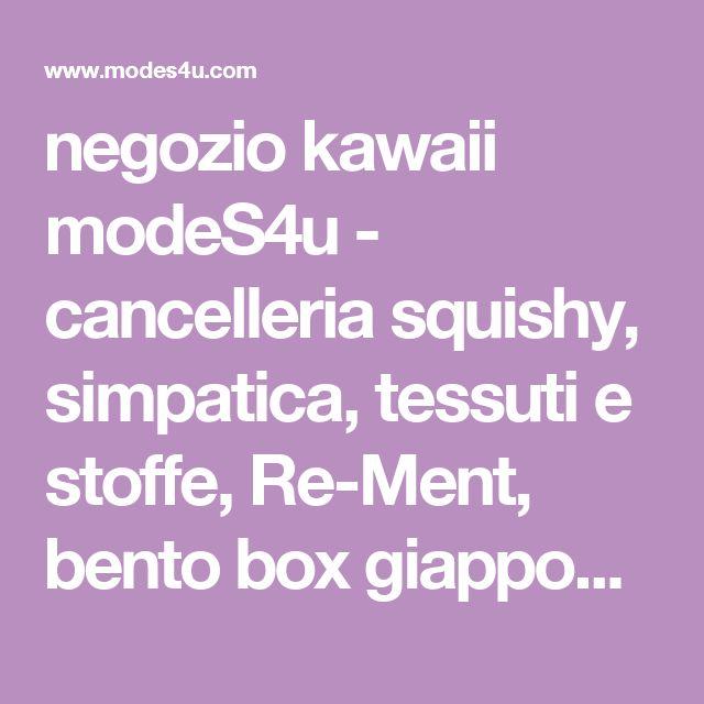 negozio kawaii modeS4u - cancelleria squishy, simpatica, tessuti e stoffe, Re-Ment, bento box giapponesi e molto altro