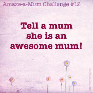Mum is awesome!