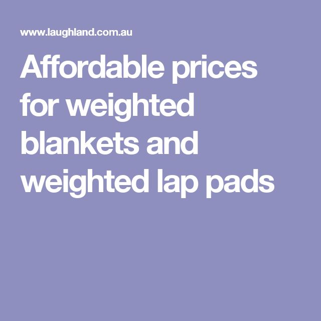 Affordable prices for weighted blankets and weighted lap pads