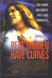Real Women Have Curves (2002). It's won seven awards, and it shows the struggle that first generation latinas and hispanics have to through in picking their family's way of life or making their own.