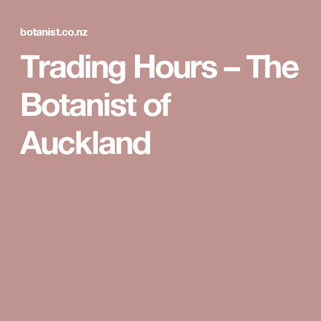 Trading Hours – The Botanist of Auckland