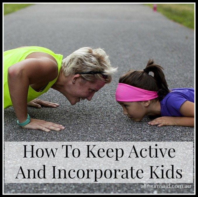How To Keep Active And Incorporate Kids - All Mum Said