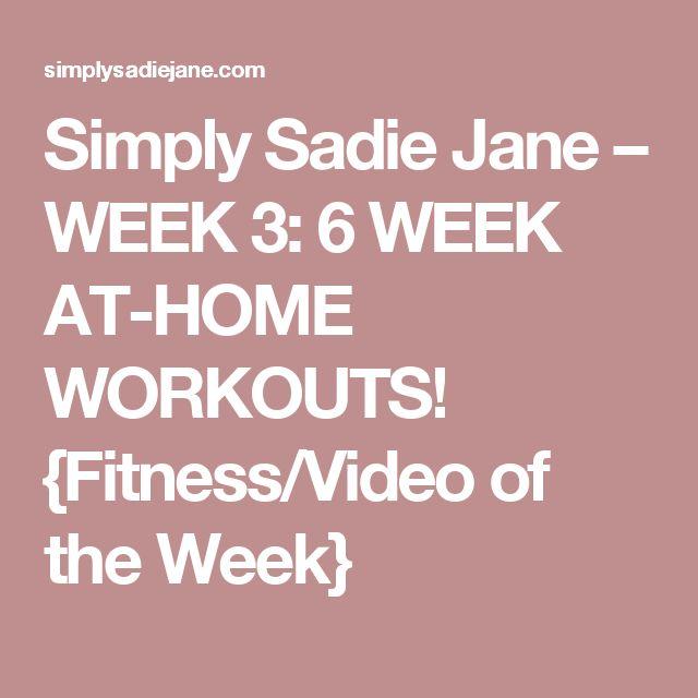 Simply Sadie Jane – WEEK 3: 6 WEEK AT-HOME WORKOUTS! {Fitness/Video of the Week}