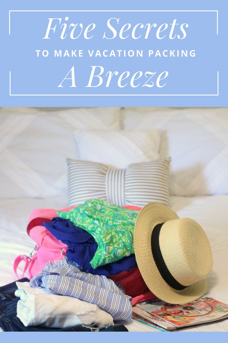 5 Secrets to Make Vacation Packing a Breeze! Never overpack or forget something important again!