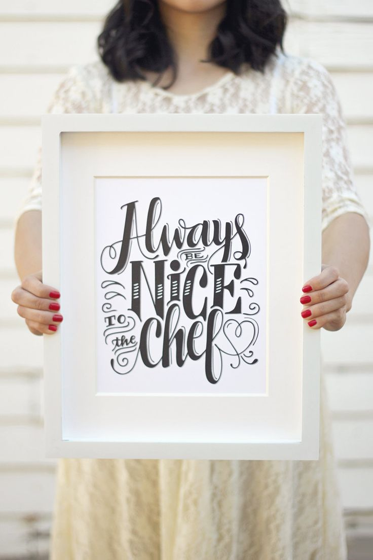 """""""Always be nice to the chef"""" This is a print of my original hand-lettered work…"""