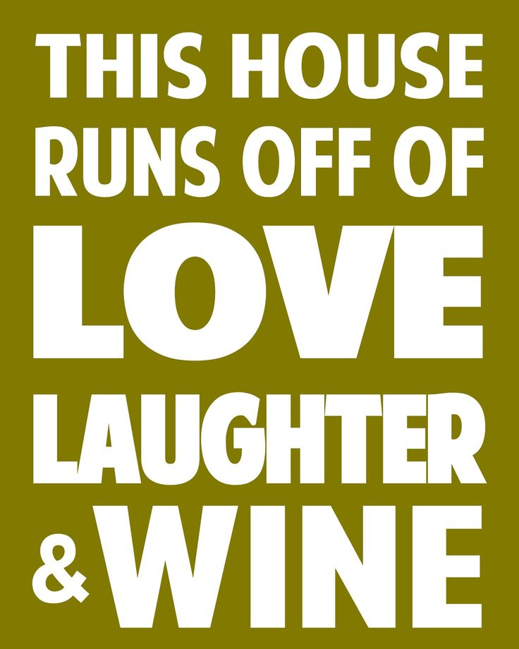 Love, laughter and wine – three VERY important ingredients for a happy home!
