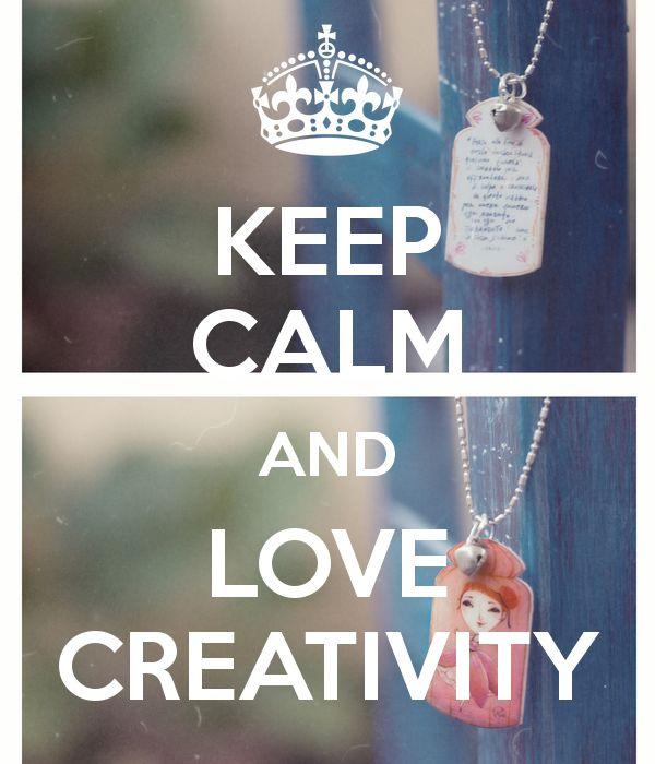 KEEP CALM AND LOVE CREATIVITY